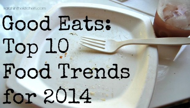 Good Eats Top 10 Food Trends for 2014
